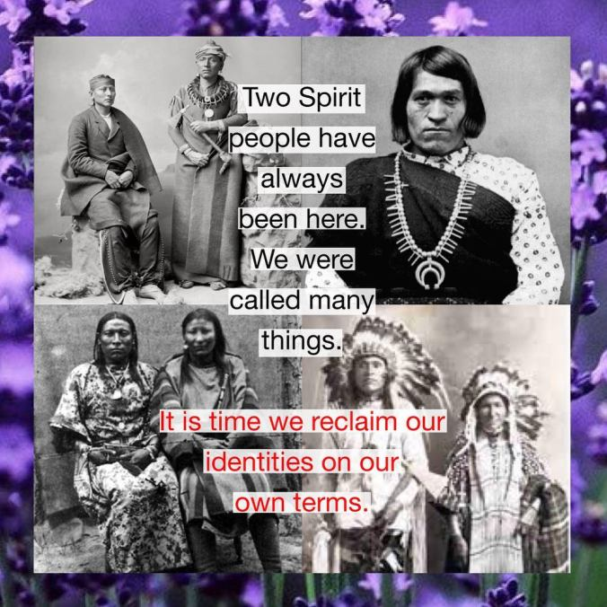 Two-Spirit people have always been here. We were called many things. It is time we reclaim our identities on our own terms.